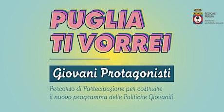 Puglia ti vorrei - Tappa del percorso di partecipazione Politiche Giovanili tickets