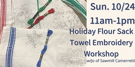 Embroidered Holiday Flour Sack Towel Workshop w/Jo of Sawmill Camerretti. tickets
