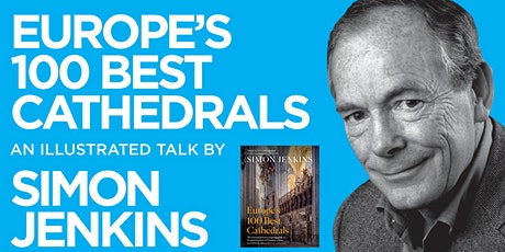 PHLS 2021: Simon Jenkins - Europe's 100 Best Cathedrals tickets