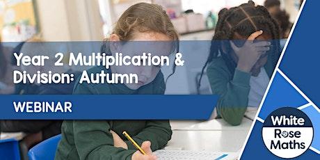 **WEBINAR** Year 2 Multiplication & Division: Autumn - 04.11.21 tickets