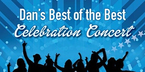 Dan's Best of the Best Celebration Concert Featuring...