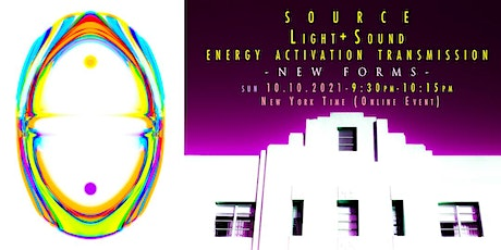 """SOURCE LIGHT SOUND ENERGY ACTIVATION TRANSMISSION - """"NEW FORMS"""" 10th OCT tickets"""