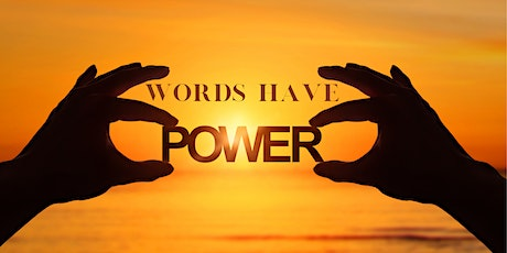 Words have power - learn to use them to build your reality ONLINE WORKSHOP tickets