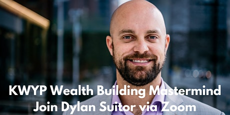 KWYP Wealth Building Mastermind with Dylan Suitor tickets
