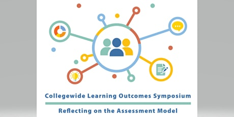 Collegewide Learning Outcomes Symposium: Reflecting on the Assessment Model tickets