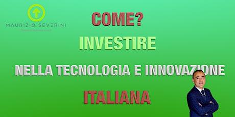 COME INVESTIRE NELLA TECNOLOGIA E INNOVAZIONE ITALIANA biglietti