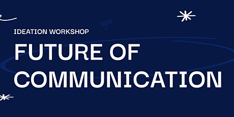 Future of Communication Ideation Workshop tickets