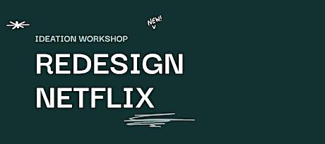 Redesign Netflix- Interactive UX Workshop tickets