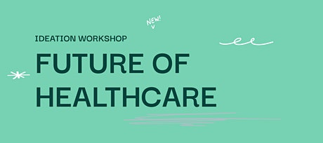 Future of Healthcare Ideation Workshop tickets