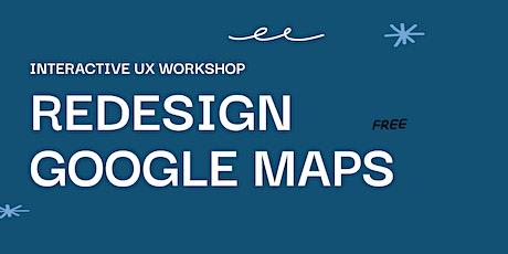 Redesign Google Maps Interactive UX Workshop tickets