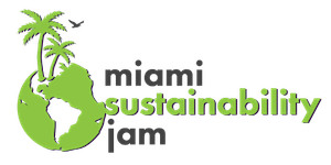 Miami Sustainability Jam   48 Hours to Save the World