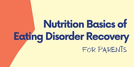 Nutrition Basics of Eating Disorder Recovery for Parents tickets