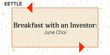 Breakfast with an Investor: June Choi, Serval Ventures tickets