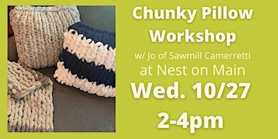 Chunky Knit Pillow Workshop w/Jo of Sawmill Camerretti.