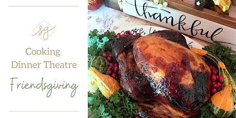 Cooking Dinner Theatre - Friendsgiving tickets