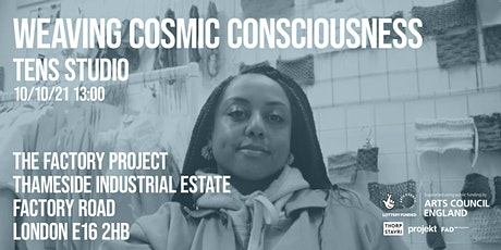 Weaving Cosmic Consciousness: A Factory Project Workshop with Tens Studio tickets