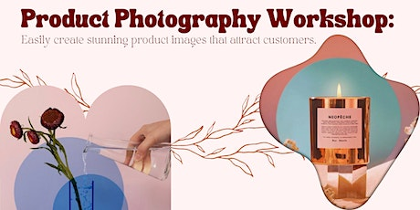 Product Photography Workshop: Create Product Images That Attract Customers tickets