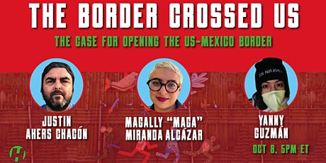 The Border Crossed Us: The Case for Opening the US-Mexico Border tickets