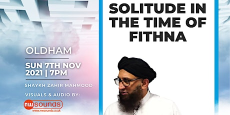 Solitude in the Time of Fitnah with Shaykh Zahir Mahmood | Oldham tickets