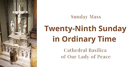 October 17, Sunday Masses at the Cathedral Basilica of Our Lady of Peace tickets
