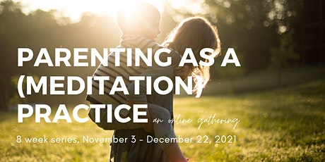 Parenting as a (Meditation) Practice - a weekly gathering tickets