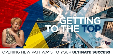 Getting To The Top-Opening New Pathways To Success In Business, Love & Life tickets