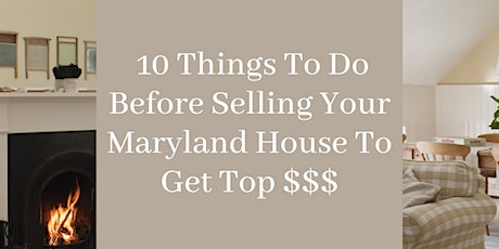 10 Things To Do Before Selling Your Maryland House To Get Top $$$ tickets