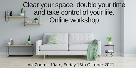 Clear your space, double your time and take control of your life tickets
