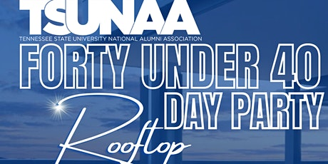 40 Under Forty  Rooftop Day Party tickets