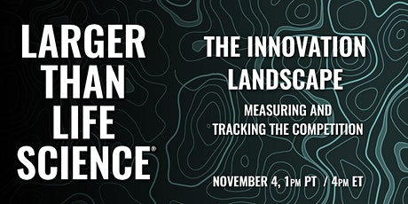 LARGER THAN LIFE SCIENCE | THE INNOVATION LANDSCAPE tickets