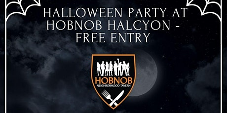 HALLOWEEN PARTY AT HOBNOB HALCYON - FREE ENTRY tickets