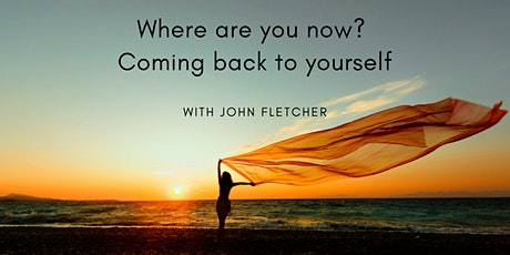 Where are you now? Coming back to yourself - With John Fletcher tickets