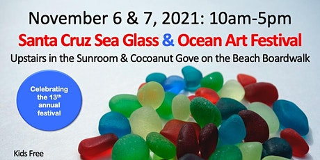 13th Annual Santa Cruz Sea Glass & Ocean Art Festival 2021 tickets