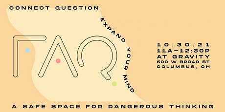 F.A.Q.   A Safe Space for Dangerous Thinking at Gravity Columbus tickets