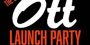 The Official Ott Launch Party