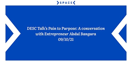 DESC Talk's Pain to Purpose: A conversation with Entrepreneur Abdul Bangura tickets