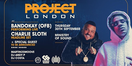 PROJECT LONDON AT MINISTRY OF SOUND : FT BANDOKAY, CHARLIE tickets