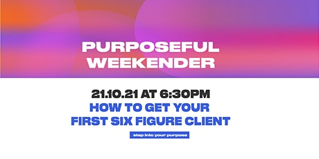 Purposeful Weekender - How to get your first six figure client tickets