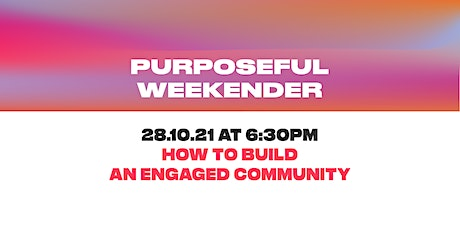 Purposeful Weekender - How to build an engaged community tickets