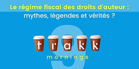 TRAKK morning #9 // Le régime fiscal des droits d'auteur. tickets