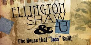 Ellington, Shaw & U - Duke's Birthday Tour, Brunch,...
