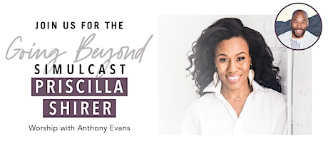 Going Beyond with Priscilla Shirer Simulcast tickets