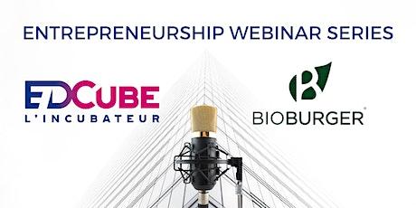 Entrepreneurship Webinar  Series : Bioburger billets