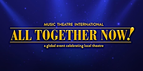 FCS presents MTI's All Together Now:A Global Event Celebrating Local Theate tickets