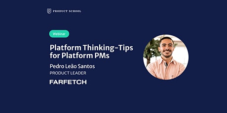 Webinar: Platform Thinking-Tips for Platform PMs by Farfetch Product Leader tickets