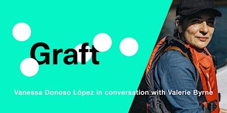 GRAFT; Vanessa Donoso López in conversation with  Valerie Byrne tickets