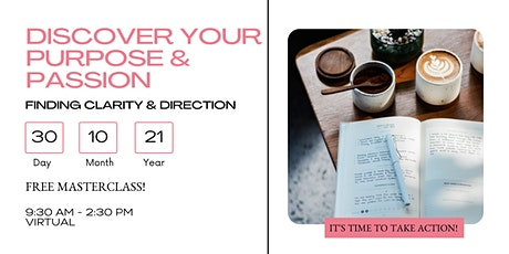 Discover Your Purpose & Passion - Finding Clarity  & Direction tickets