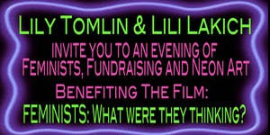 LILY TOMLIN & LILI LAKICH, BENEFIT for  FEMINISTS:...