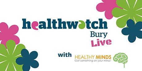 Healthwatch Bury Live with Healthy Minds tickets