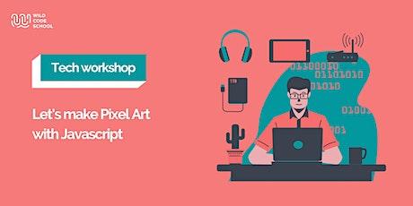 Tech Workshop - Let's make Pixel Art with Javascript tickets